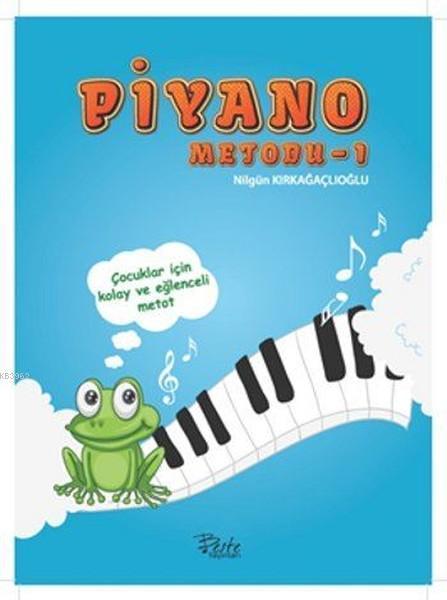 Piyano Metodu 1; (Çocuklar İçin Kolay ve Eğlenceli Metot)
