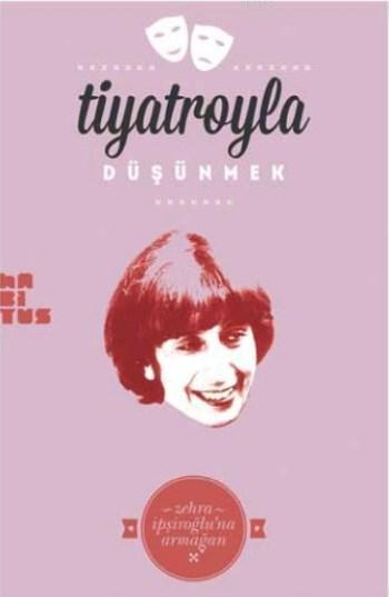 Tiyatroyla Düşümek; Zehra İpşiroğlu'na Armağan