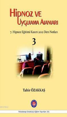 Hipnoz ve Uygulama Alanları; 7. Hipnoz Eğitimi Kasım 2012 Ders Notları / 3