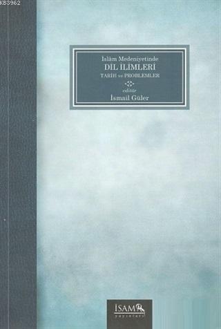 İslam Medeniyetinde Dil İlimleri Tarih ve Problemler