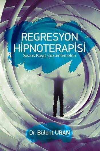 Regresyon Hipnoterapisi; Seans Kayıt Çözümlemeleri