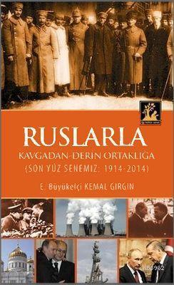 Ruslarla Kavgadan - Derin Ortaklığa; Son Yüz Senemiz: 1914-2014