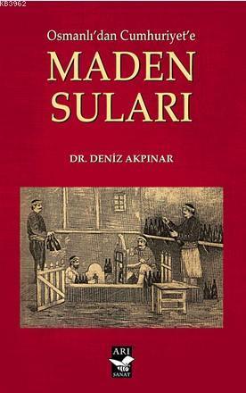Osmanlı'dan Cumhuriyet'e Maden Sulari