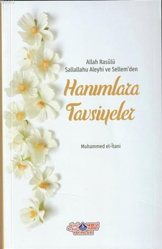 Allah Rasülü Sallallahu Aleyhi ve Sellem'den Hanımlara Tavsiyeler