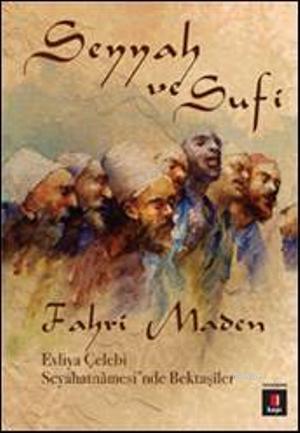 Seyyah ve Sufi; Evliya Çelebi Seyahatnâmesinde Bektaşîler