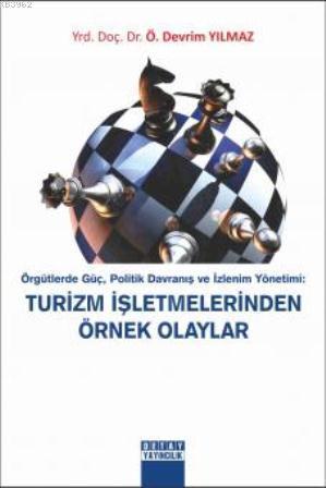 Örgütlerde Güç, Politik Davranış ve İzlenim Yönetimi: Turizm İşletmelerinden Örnek Olaylar