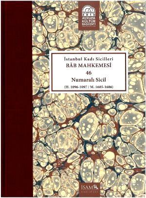 İstanbul Kadı Sicilleri Bâb Mahkemesi 46 Numaralı Sicil; H. 1096-1097/ M. 1685-1686