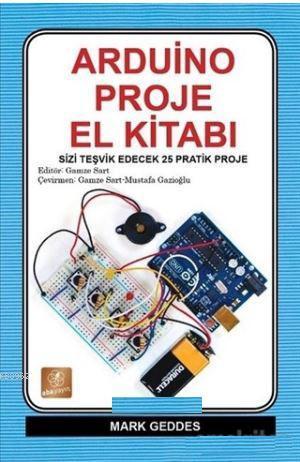 Arduino Proje El Kitabı; sizi Teşvik Edecek 25 Pratik Proje