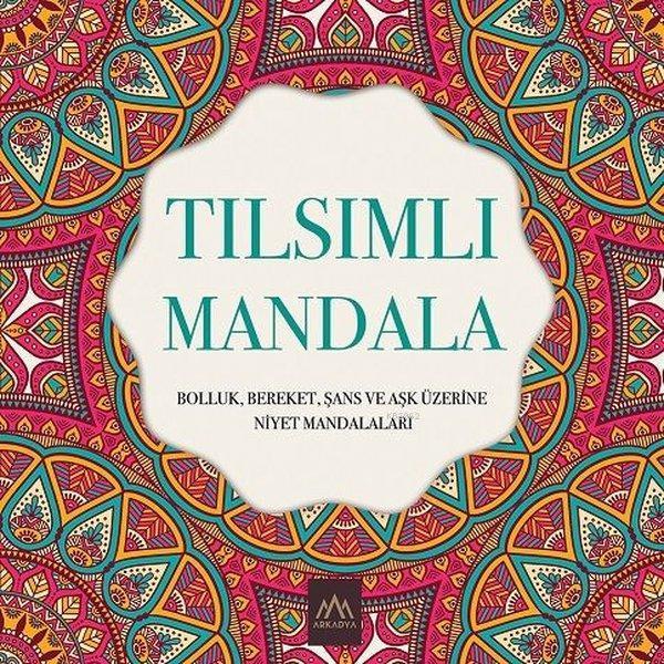 Tılsımlı Mandala; Bolluk Bereket Şans ve Aşk Üzerine Niyet Mandalaları