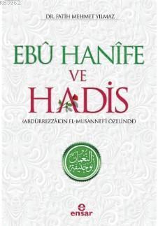 Ebu Hanife ve Hadis; Abdürrezzâk'ın El - Musannef'i Özelinde