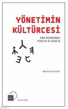 Yönetimin Kültürcesi; Türk Kültüründe Yönetim ve Liderlik