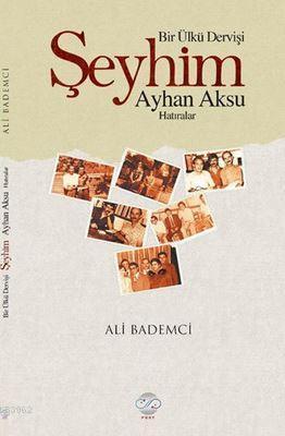 Bir Ülkü Dervişi : Şeyhim Ayhan Aksu