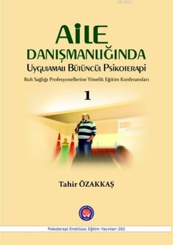 Aile Danışmanlığında Uygulamalı Bütüncül Psikoterapi 1; Ruh Sağlığı Profesyonellerine Yönelik Eğitim Konferansları