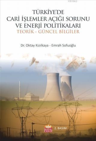 Türkiye de Cari İşlemler Açığı Sorunu Ve Enerji Politikaları - Teorik Ve Güncel Bilgiler