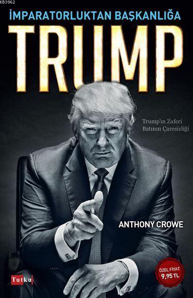 İmparatorluktan Başkanlığa Trump; Trump'ın Zaferi Batının Çaresizliği