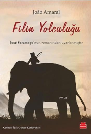 Filin Yolculuğu; Jose Saramago'nun Romanından Uyarlanmıştır