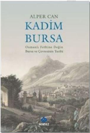 Kadim Bursa - Osmanlı Fethine Değin Bursa ve Çevresinin Tarihi