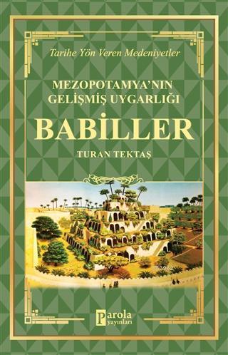 Babiller - Mezopotamya'nın Gelişmiş Uygarlığı Tarihe Yön Veren Medeniyetler