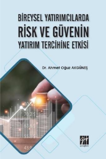 Bireysel YatırımcıBireysel Yatırımcılarda Risk ve Güvelarda Risk ve Güvenin Yatırım Tercihine Etkisi