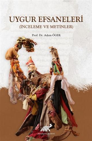 Uygur Efsaneleri (Ciltli); (İnceleme ve Metinler)