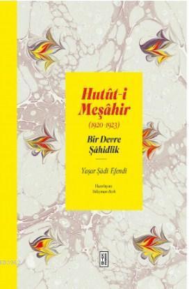 Hutût-i Meşâhir; Bir Devre Şâhidlik (1920-1922) - Ciltli, Kuşe Kağıt, Orijinal El Yazmalarının Dijitali-