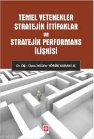 Temel Yetenekler Stratejik İttifaklar ve Stratejik Performans İlişkisi