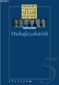 Muhafazakârlık (Ciltli); Modern Türkiye'de Siyasi Düşünce 5