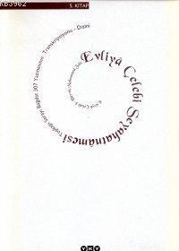 Evliya Çelebi Seyahatnâmesi 5.Kitap (Ciltli); Topkapı Sarayı Bağdat 307 Yazmasının Transkripsiyonu