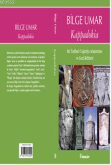 Kappadokia; Bir Tarihsel Coğrafya Araştırması ve Gezi Rehberi