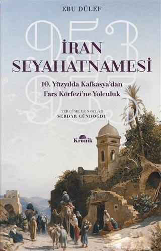 İran Seyahatnamesi; 10. Yüzyılda Kafkasya'dan Fars Körfezi'ne Yolculuk
