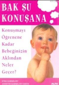 Bak Şu Konuşana; Konuşmayı Öğrenene Kadar Bebeğinizin Aklından Neler Geçer