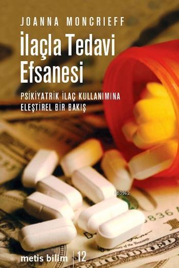 İlaçla Tedavi Efsanesi; Psikiyatrik İlaç Kullanımına Eleştirel Bir Bakış