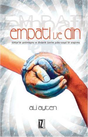 Empati ve Din; Türkiye'de Yardımlaşma ve Dindarlık Üzerine Psiko-Sosyal Bir Araştırma