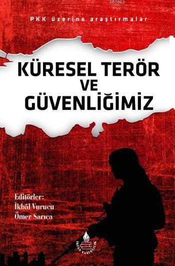 Küresel Terör ve Güvenliğimiz; PKK Üzerine Araştırmalar