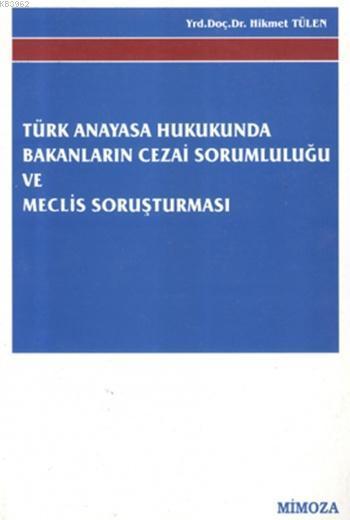 TC. Anayasasında Bakanların Cezai Sorumlulukları ve Meclis Soruşturması