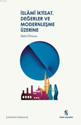 İslâm, İktisat, Değerler ve Modernleşme Üzerine