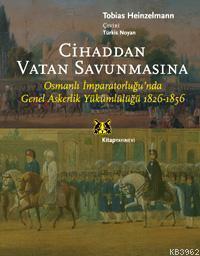 Cihaddan Vatan Savunmasına; Osmanlı İmparatorluğu'nda Genel Askerlik Yükümlülüğü 1826-1856