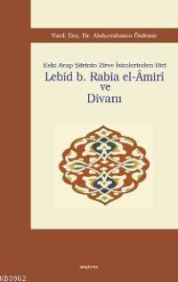 Lebîd B. Rabîa El-âmirî ve Divanı; Eski Arap Şiirinin Zirve İsimlerinden Biri