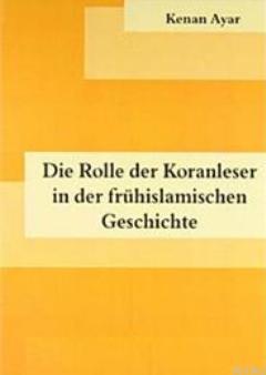 Die Rolle der Koranleser in der Frühislamischen Geschichte
