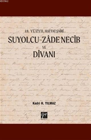 Suyolcu - Zade Necib ve Divanı; 18. Yüzyıl Hattat Şairi