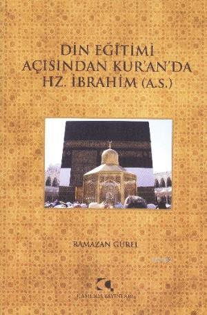 Din Eğitimi Açısından Kuranda Hz. İbrahim (a.s.)
