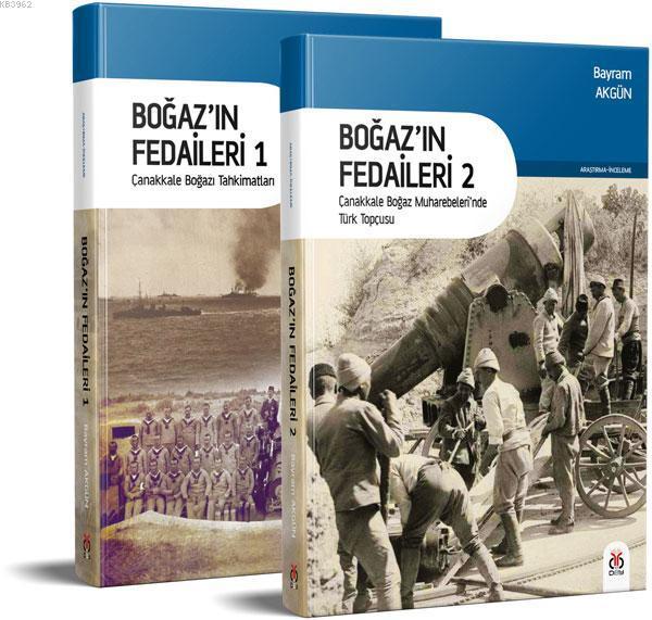 Boğaz'ın Fedaileri (2 kitap); Çanakkale Boğazı Tahkimatları / Çanakkale Boğaz Muharebeleri'nde Türk Topçusu