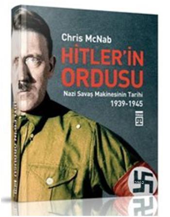 Hitler'in Ordusu (Ciltli); Nazi Savaş Makinesinin Tarihi 1939-1945