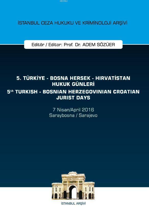5. Türkiye - Bosna Hersek - Hırvatistan Hukuk Günleri / 5th Turkish - Bosnian Herzegovinian - Crotia