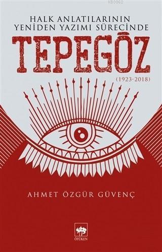 Halk Anlatılarının Yeniden Yazımı Sürecinde Tepegöz (1923-2018)