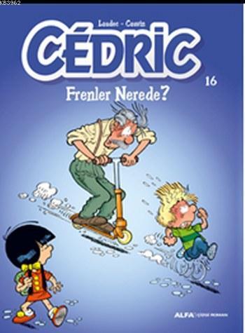 Cedric 16; Frenler Nerede?