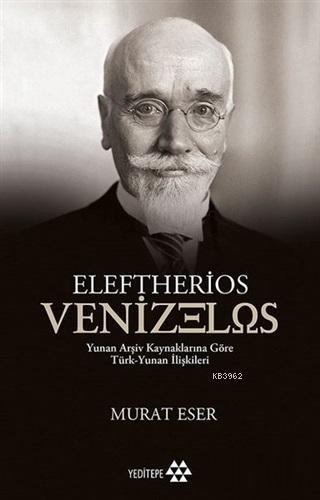 Eleftherios Venizelos; Yunan Arşiv Kaynaklarına Göre Türk-Yunan İlişkileri