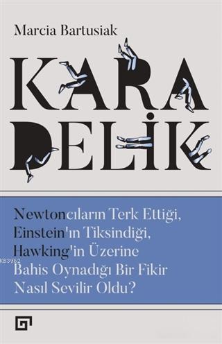 Kara Delik; Newtoncuların Terk Ettiği, Einstein'ın Tiksindiği, Hawking'in Üzerine Bahis Oynadığı Bir Fikir Nasıl