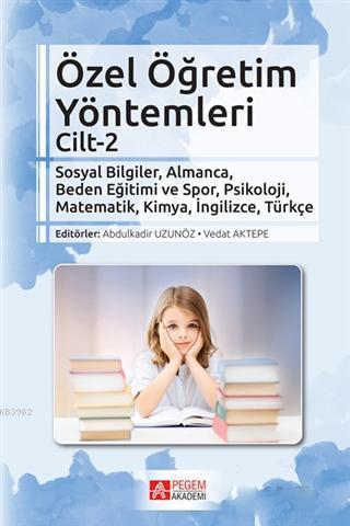 Özel Öğretim Yöntemleri Cilt 2; Sosyal Bilgiler, Almanca, Beden Eğitimi ve Spor, Psikoloji, Matematik, Kimya, İngilizce, Türkçe