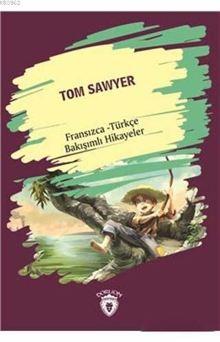 Tom Sawyer / Fransızca - Türkçe Bakışımlı Hikayeler
